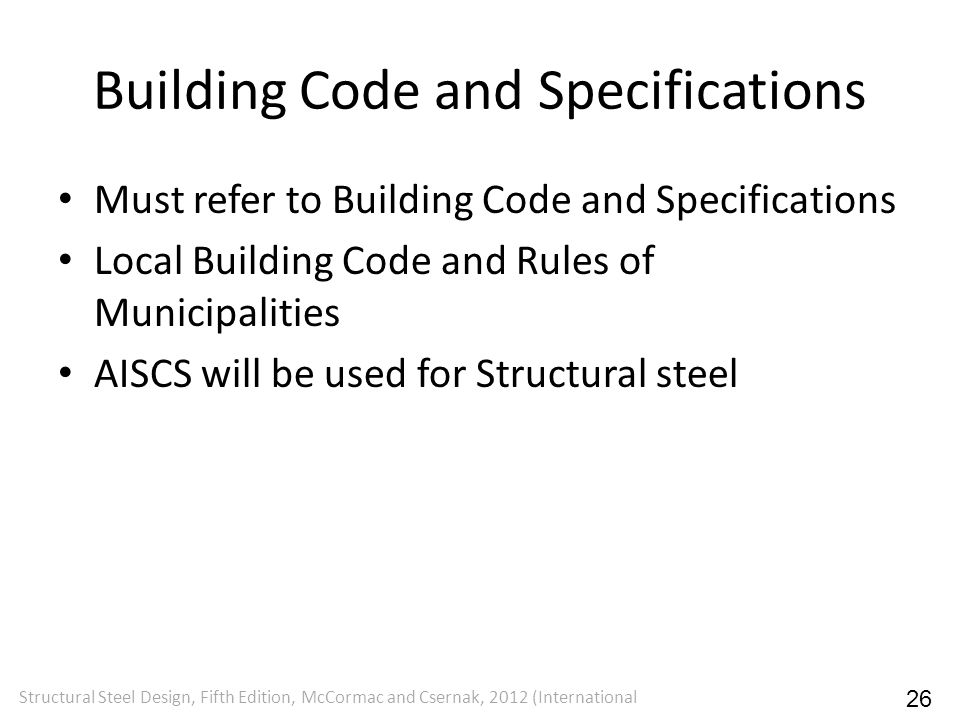 Building Code and Specifications Must refer to Building Code and Specifications Local Building Code and Rules of Municipalities AISCS will be used for
