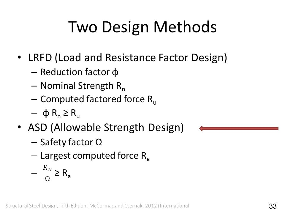 Two Design Methods Structural Steel Design, Fifth Edition, McCormac and Csernak, 2012 (International 33