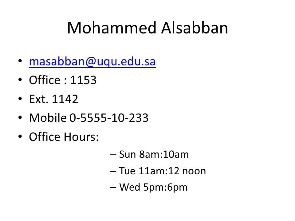 Mohammed Alsabban masabban@uqu.edu.sa Office : 1153 Ext. 1142 Mobile 0-5555-10-233 Office Hours: – Sun 8am:10am – Tue 11am:12 noon – Wed 5pm:6pm