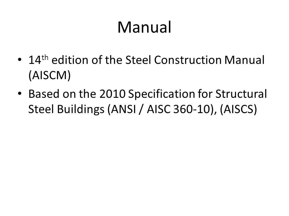 Manual 14 th edition of the Steel Construction Manual (AISCM) Based on the 2010 Specification for Structural Steel Buildings (ANSI / AISC 360-10), (AI