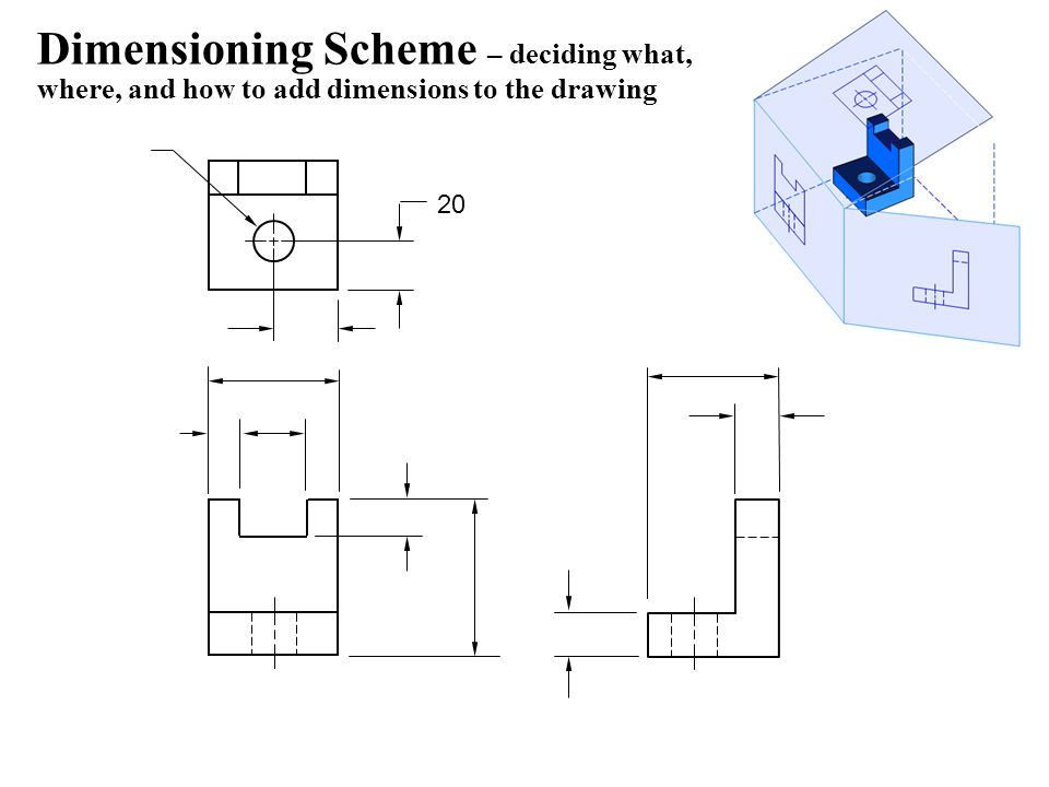 Dimensioning Scheme – deciding what, where, and how to add dimensions to the drawing 20