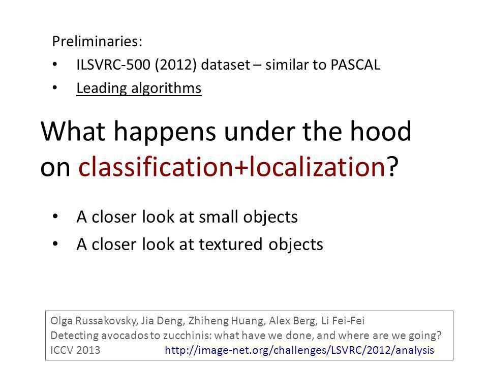 What happens under the hood on classification+localization? Preliminaries: ILSVRC-500 (2012) dataset – similar to PASCAL Leading algorithms A closer l