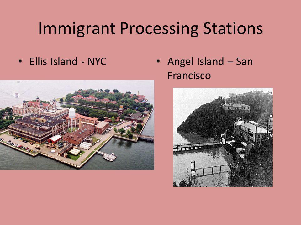 Immigrant Processing Stations Ellis Island - NYC Angel Island – San Francisco