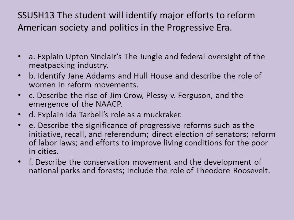 SSUSH13 The student will identify major efforts to reform American society and politics in the Progressive Era. a. Explain Upton Sinclairs The Jungle