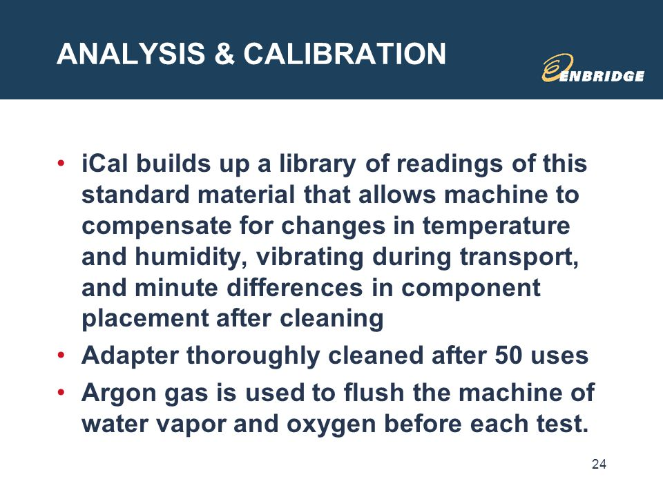 ANALYSIS & CALIBRATION iCal builds up a library of readings of this standard material that allows machine to compensate for changes in temperature and