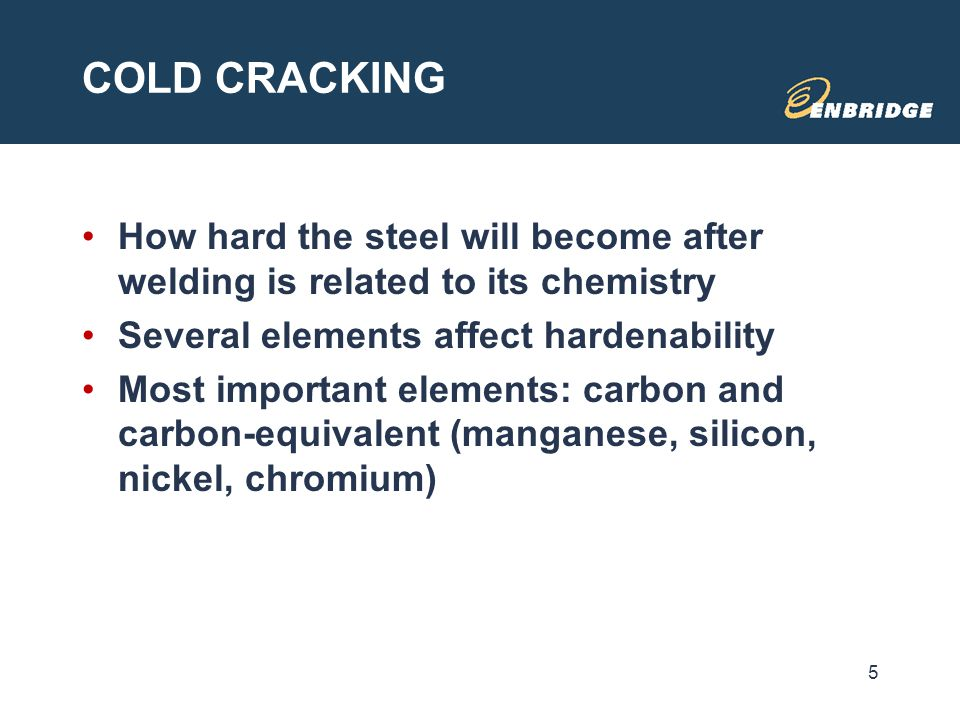 COLD CRACKING How hard the steel will become after welding is related to its chemistry Several elements affect hardenability Most important elements: