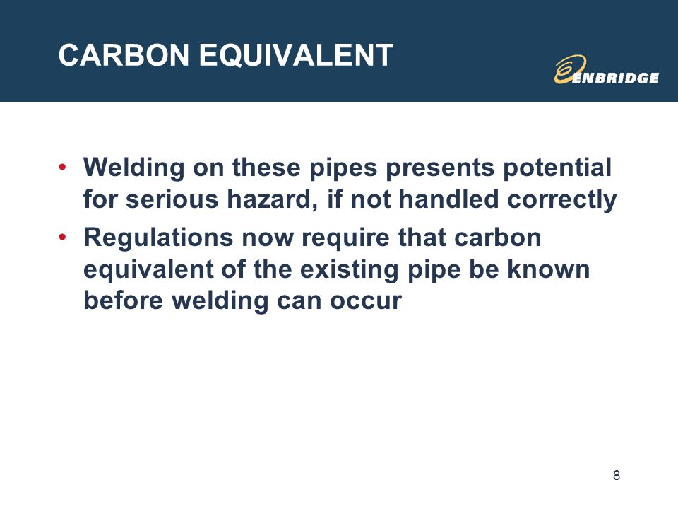 CARBON EQUIVALENT Welding on these pipes presents potential for serious hazard, if not handled correctly Regulations now require that carbon equivalen