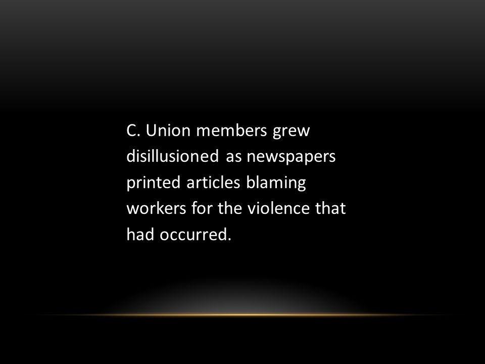 C. Union members grew disillusioned as newspapers printed articles blaming workers for the violence that had occurred.