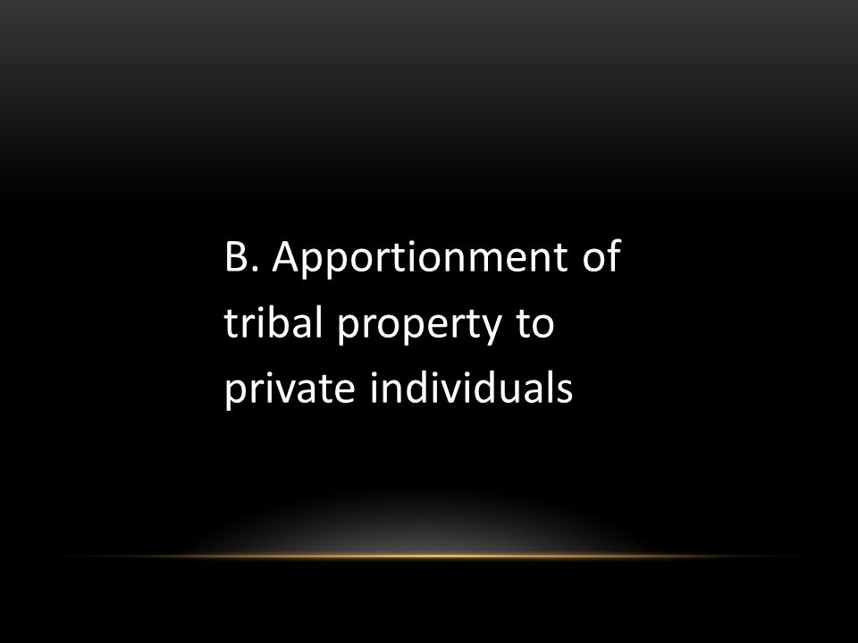 B. Apportionment of tribal property to private individuals