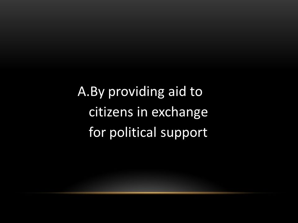 A.By providing aid to citizens in exchange for political support