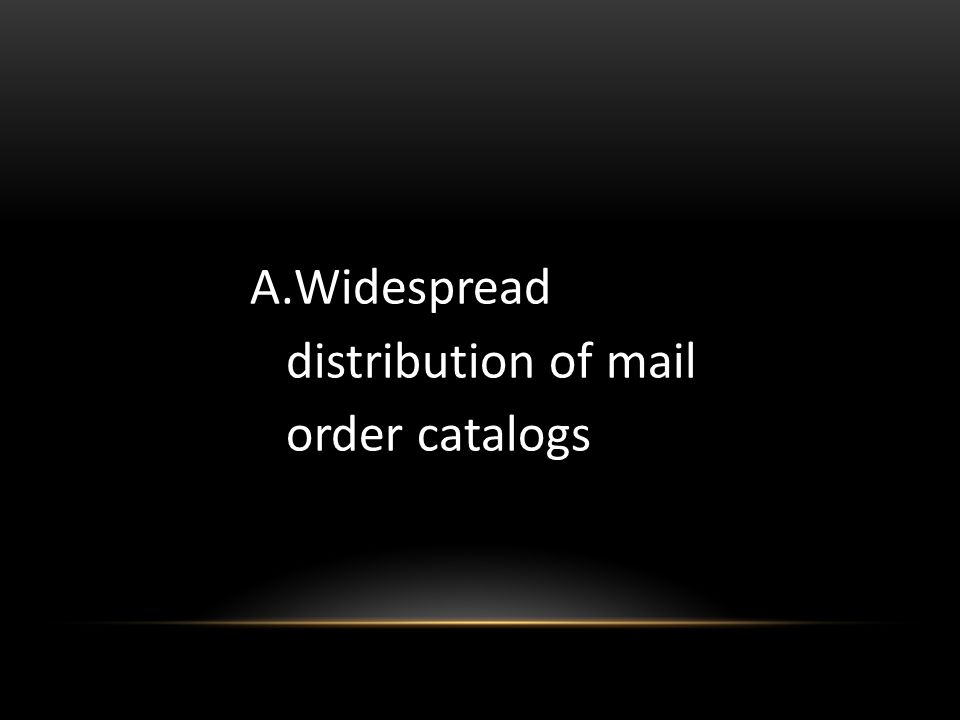 A.Widespread distribution of mail order catalogs