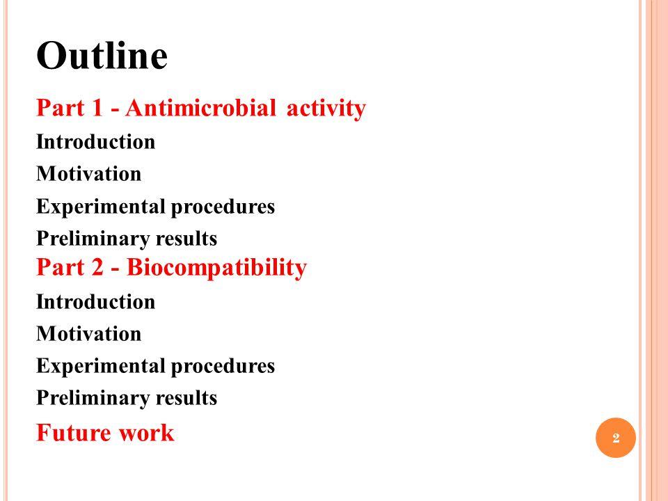 Outline Part 1 - Antimicrobial activity Introduction Motivation Experimental procedures Preliminary results Part 2 - Biocompatibility Introduction Mot