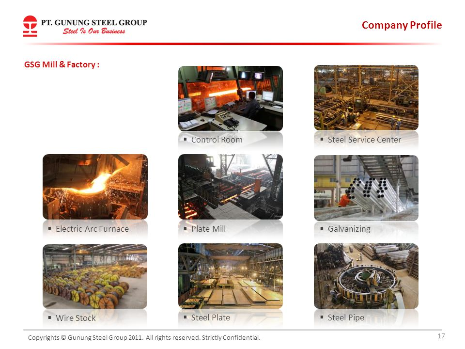 Company Profile 17 Copyrights © Gunung Steel Group 2011. All rights reserved. Strictly Confidential. Control Room Steel Service Center Plate Mill Elec