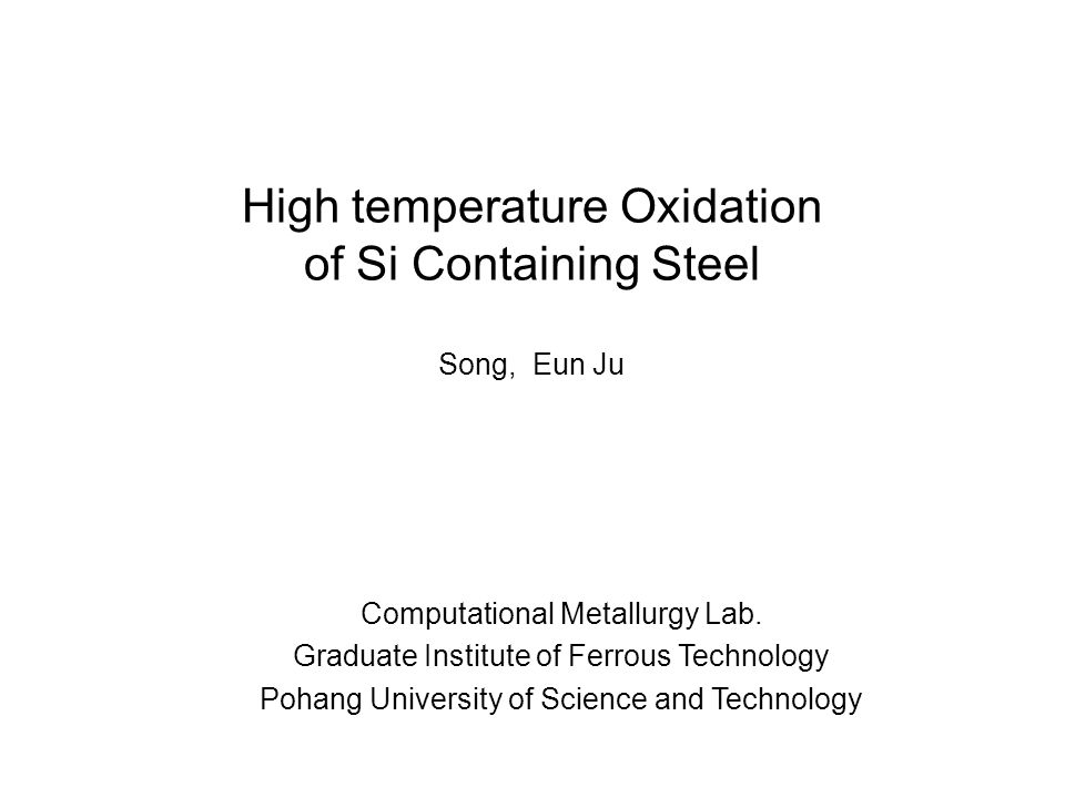 High temperature Oxidation of Si Containing Steel Computational Metallurgy Lab.