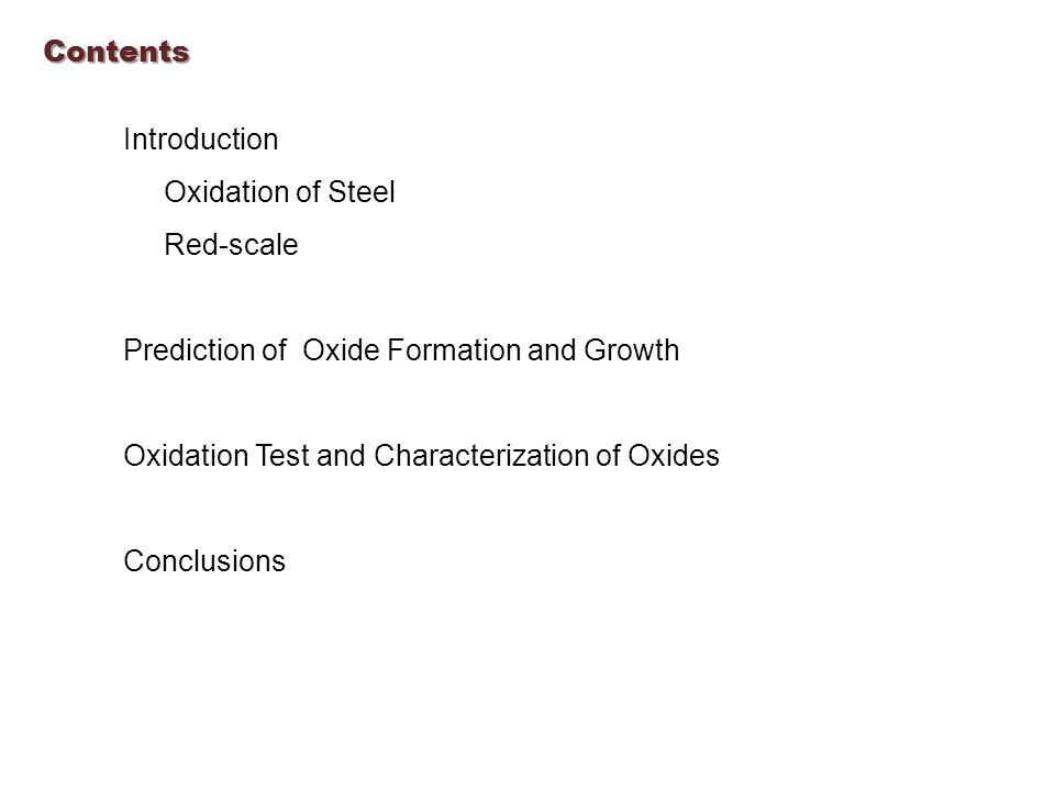 Contents Introduction Oxidation of Steel Red-scale Prediction of Oxide Formation and Growth Oxidation Test and Characterization of Oxides Conclusions
