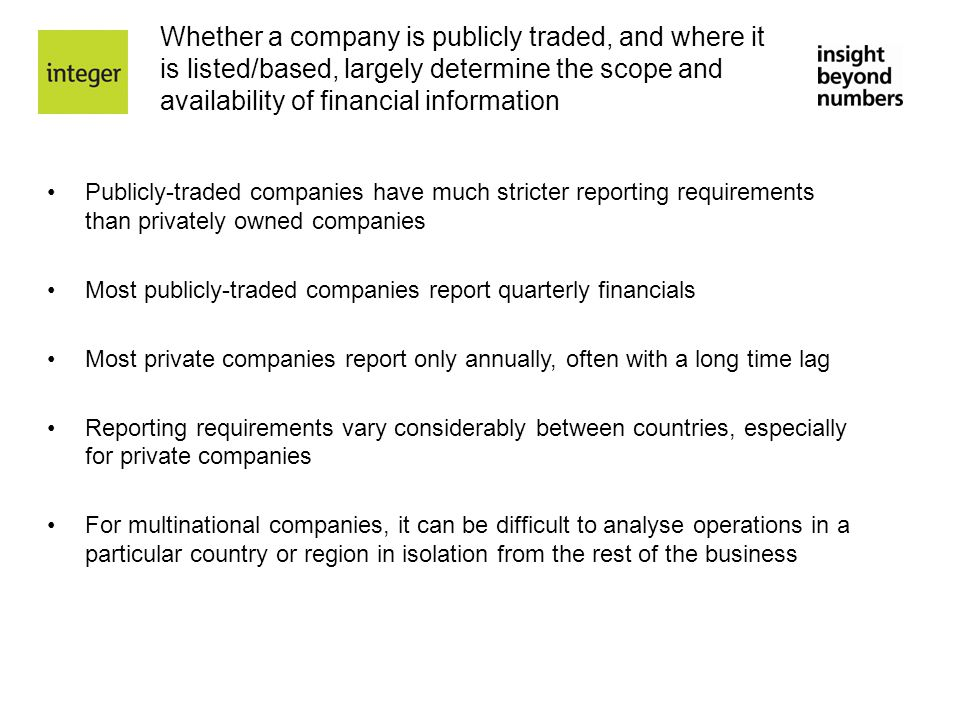Whether a company is publicly traded, and where it is listed/based, largely determine the scope and availability of financial information Publicly-tra