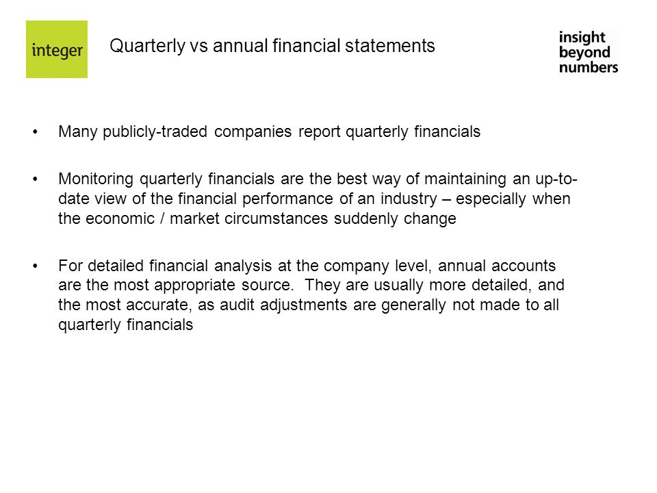 Quarterly vs annual financial statements Many publicly-traded companies report quarterly financials Monitoring quarterly financials are the best way o