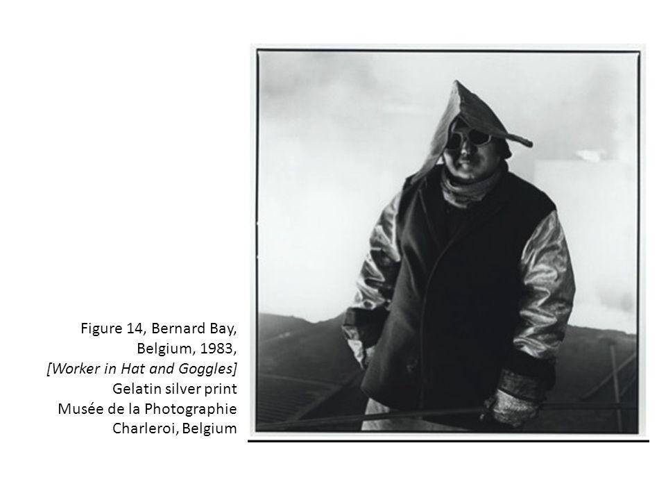 Figure 14, Bernard Bay, Belgium, 1983, [Worker in Hat and Goggles] Gelatin silver print Musée de la Photographie Charleroi, Belgium
