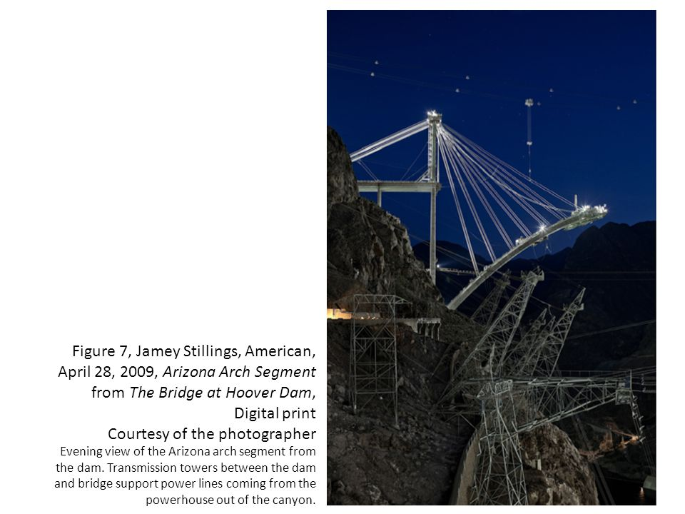 Figure 7, Jamey Stillings, American, April 28, 2009, Arizona Arch Segment from The Bridge at Hoover Dam, Digital print Courtesy of the photographer Evening view of the Arizona arch segment from the dam.