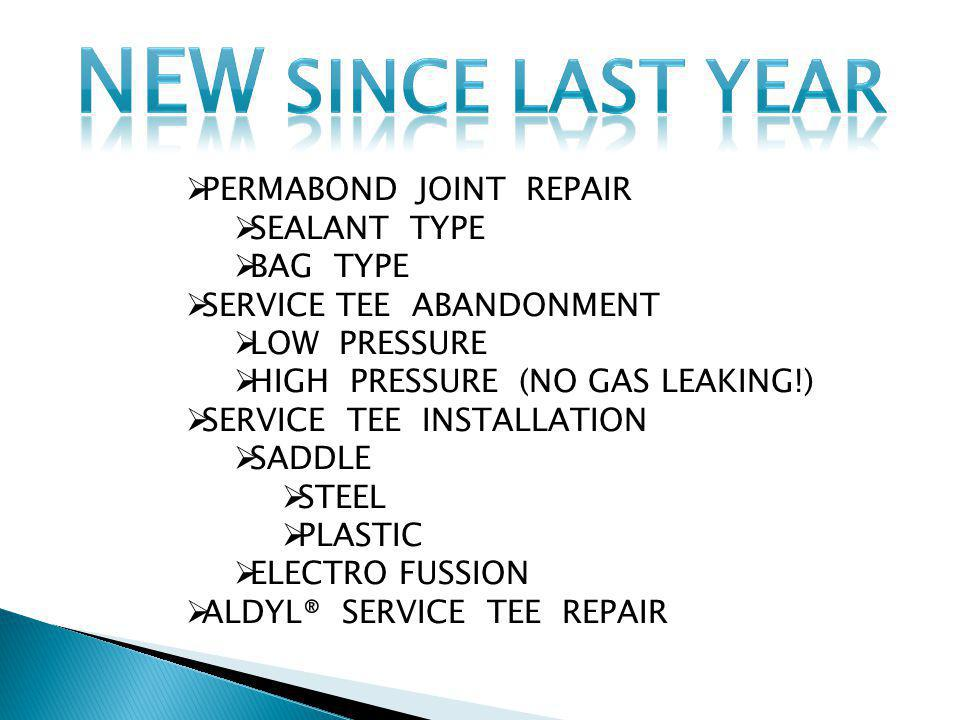 PERMABOND JOINT REPAIR SEALANT TYPE BAG TYPE SERVICE TEE ABANDONMENT LOW PRESSURE HIGH PRESSURE (NO GAS LEAKING!) SERVICE TEE INSTALLATION SADDLE STEEL PLASTIC ELECTRO FUSSION ALDYL® SERVICE TEE REPAIR
