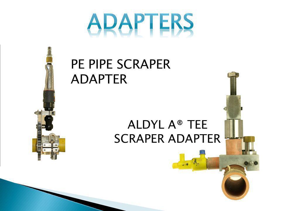 ALDYL A® TEE SCRAPER ADAPTER PE PIPE SCRAPER ADAPTER