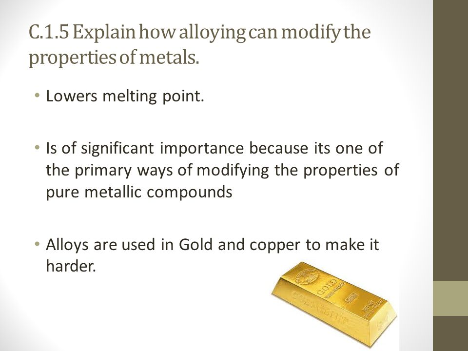 C.1.5 Explain how alloying can modify the properties of metals.