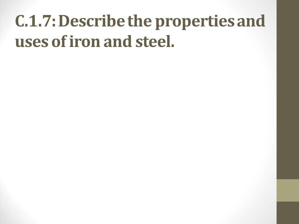 C.1.7: Describe the properties and uses of iron and steel.