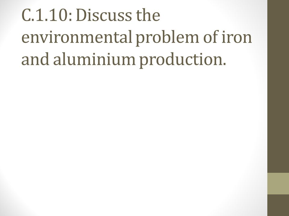 C.1.10: Discuss the environmental problem of iron and aluminium production.