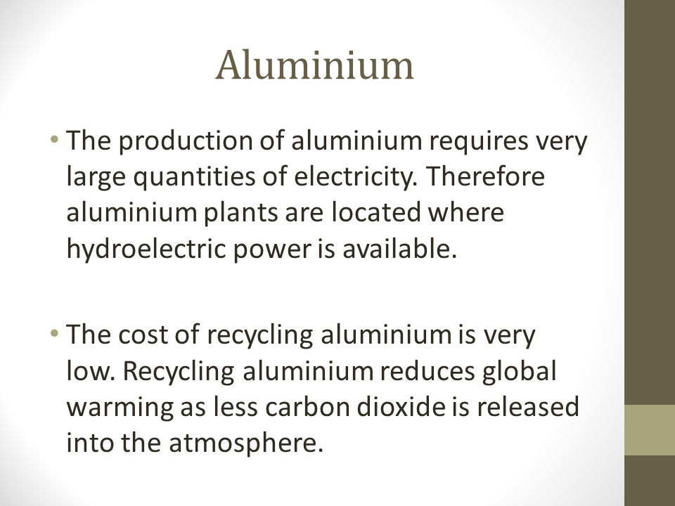 Aluminium The production of aluminium requires very large quantities of electricity.