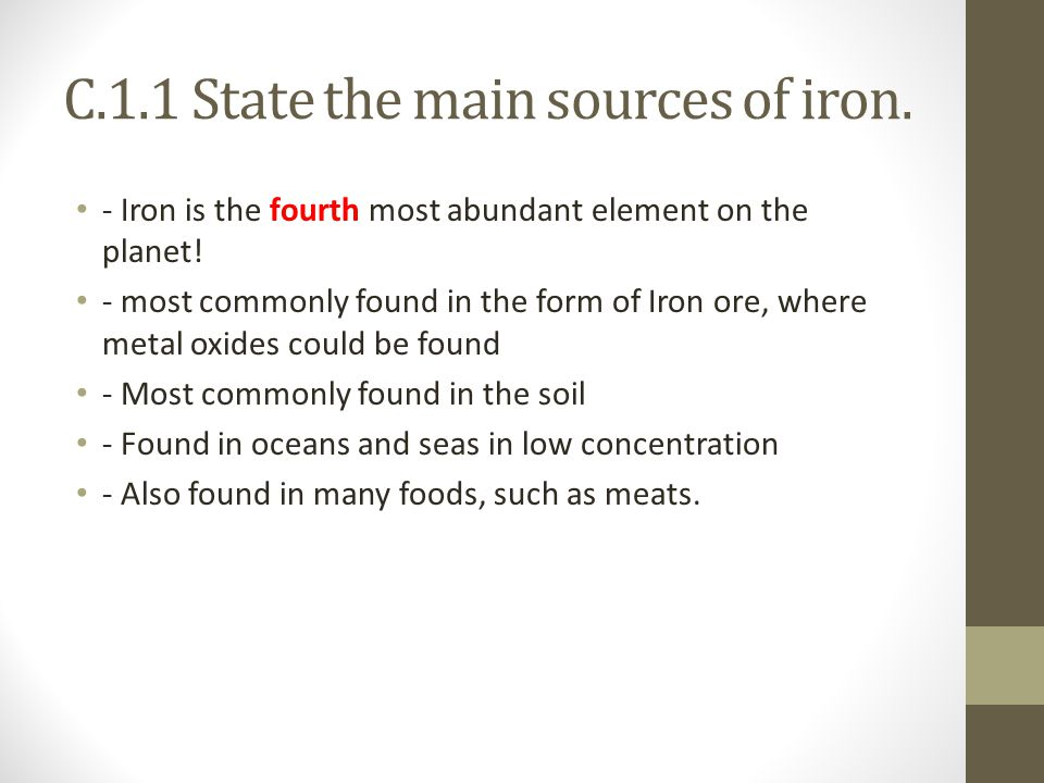 - Iron is the fourth most abundant element on the planet.