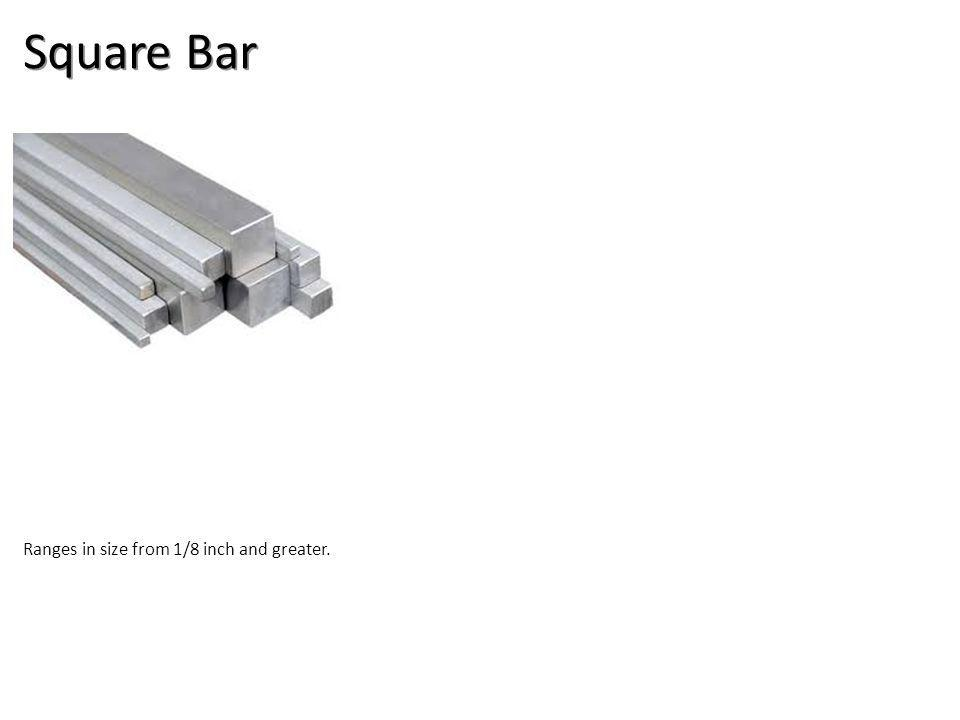 Square Bar Ranges in size from 1/8 inch and greater.