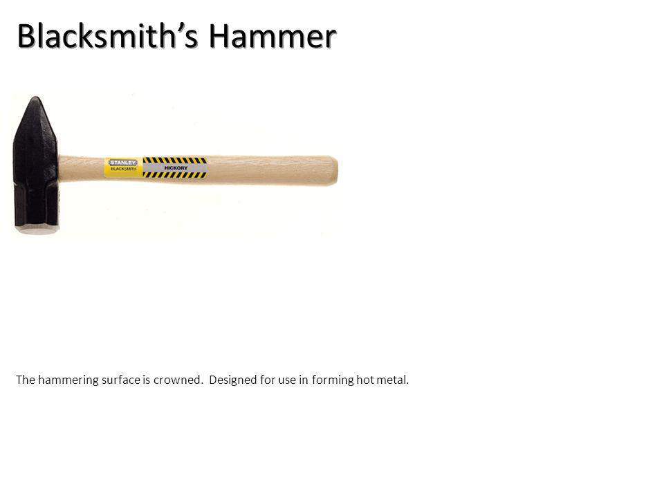 Blacksmiths Hammer The hammering surface is crowned. Designed for use in forming hot metal.