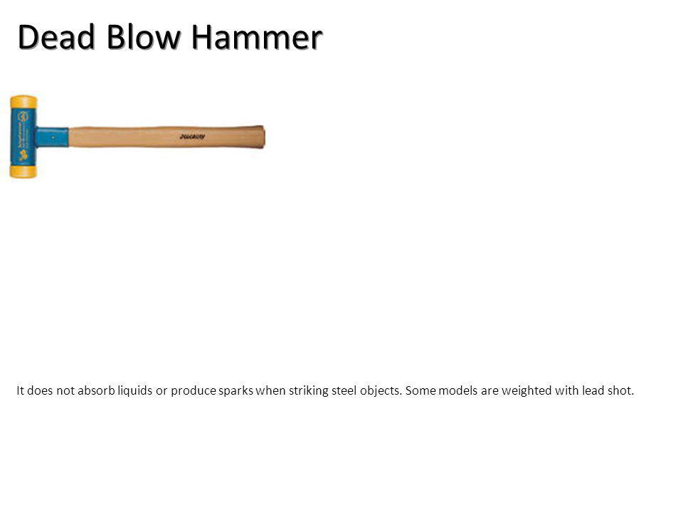 Dead Blow Hammer It does not absorb liquids or produce sparks when striking steel objects.
