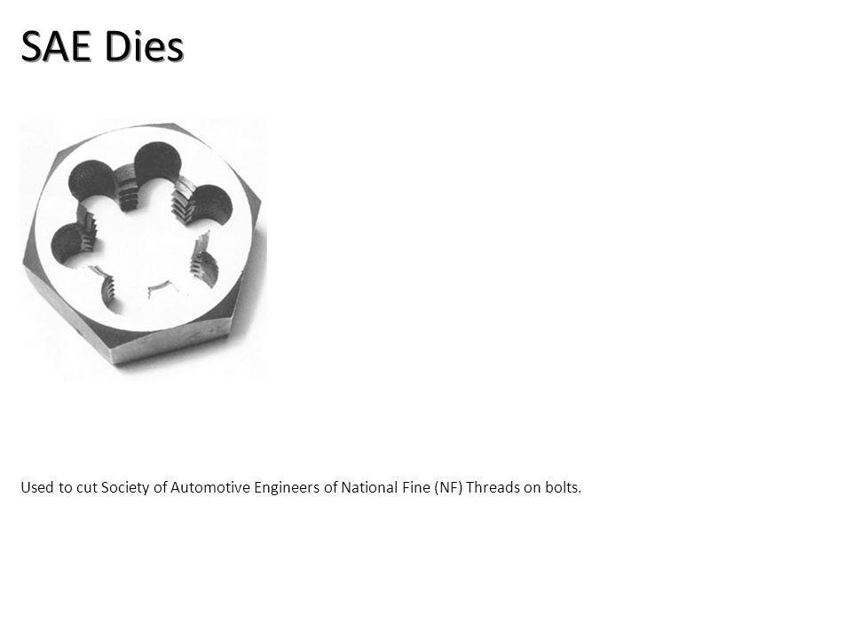 SAE Dies Used to cut Society of Automotive Engineers of National Fine (NF) Threads on bolts.