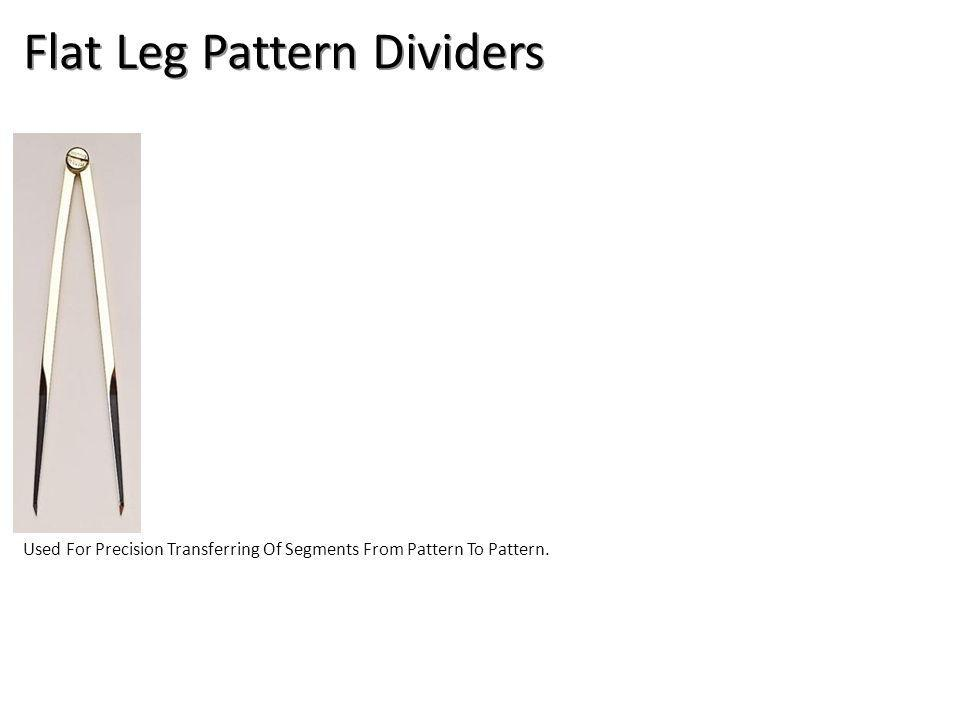 Flat Leg Pattern Dividers Used For Precision Transferring Of Segments From Pattern To Pattern.