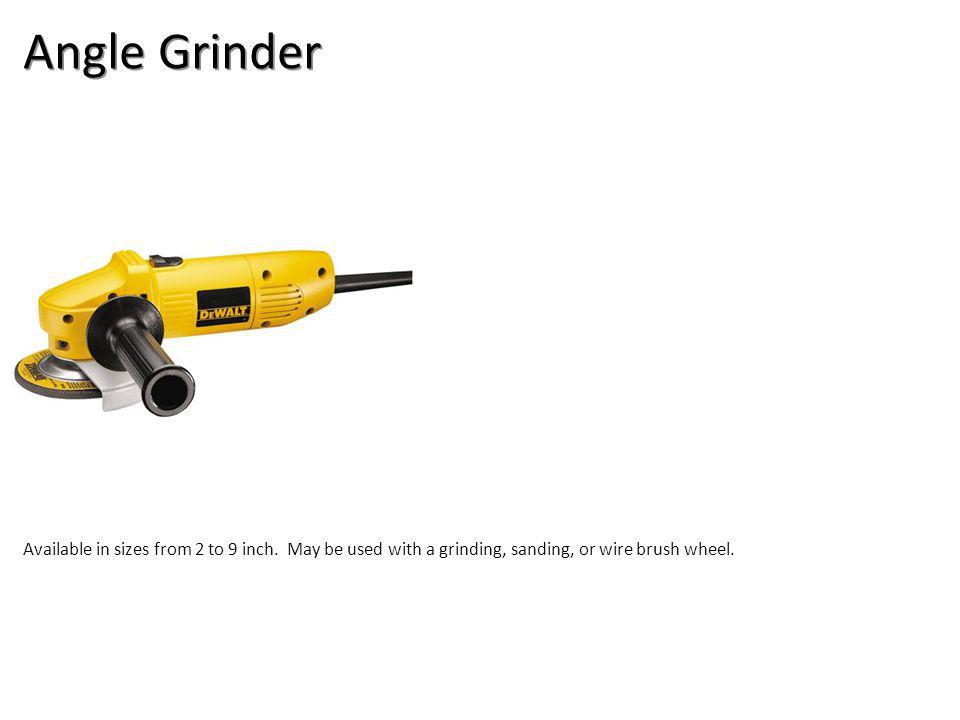 Angle Grinder Available in sizes from 2 to 9 inch.