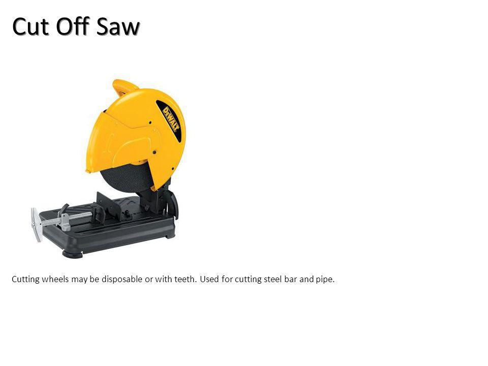 Cut Off Saw Cutting wheels may be disposable or with teeth. Used for cutting steel bar and pipe.