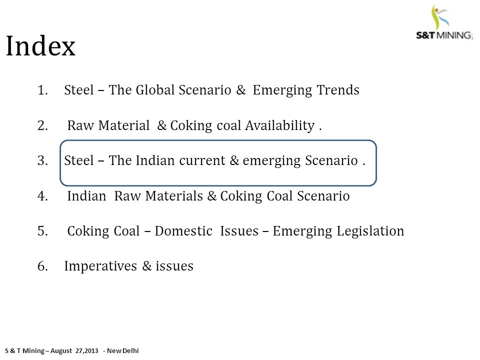 S & T Mining – August 27,2013 - New Delhi Index 1.Steel – The Global Scenario & Emerging Trends 2.