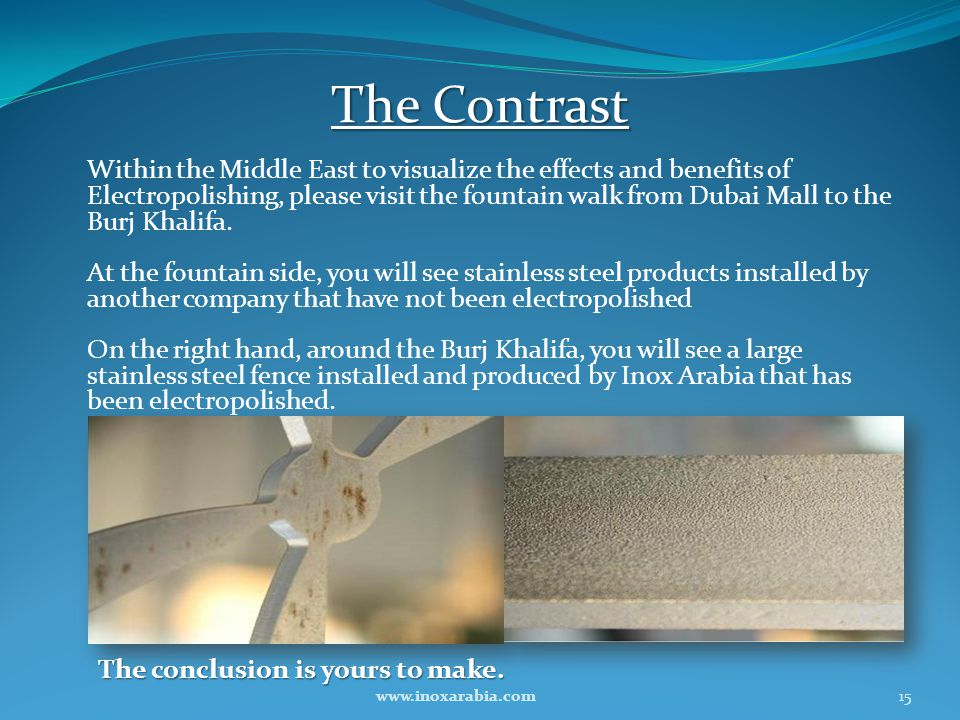 The Contrast Within the Middle East to visualize the effects and benefits of Electropolishing, please visit the fountain walk from Dubai Mall to the B