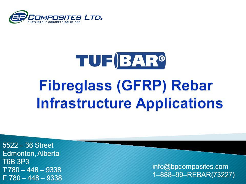 info@bpcomposites.com 1–888–99–REBAR(73227) 5522 – 36 Street Edmonton, Alberta T6B 3P3 T:780 – 448 – 9338 F:780 – 448 – 9338