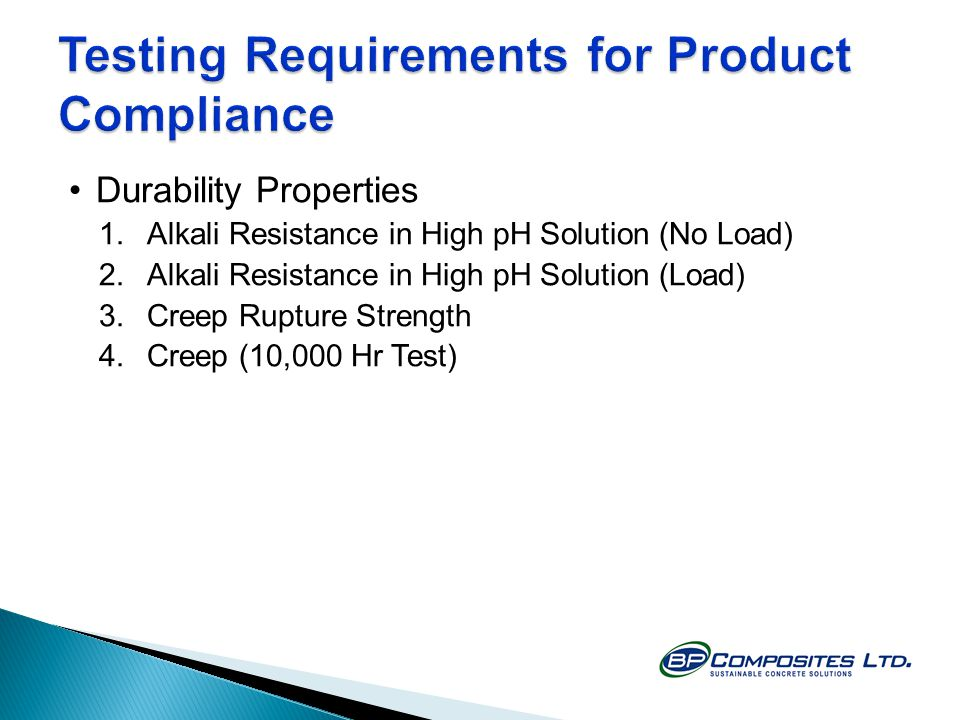 Durability Properties 1.Alkali Resistance in High pH Solution (No Load) 2.Alkali Resistance in High pH Solution (Load) 3.Creep Rupture Strength 4.Creep (10,000 Hr Test)