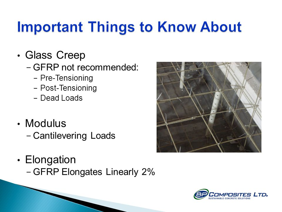 Glass Creep - GFRP not recommended: - Pre-Tensioning - Post-Tensioning - Dead Loads Modulus - Cantilevering Loads Elongation - GFRP Elongates Linearly 2%