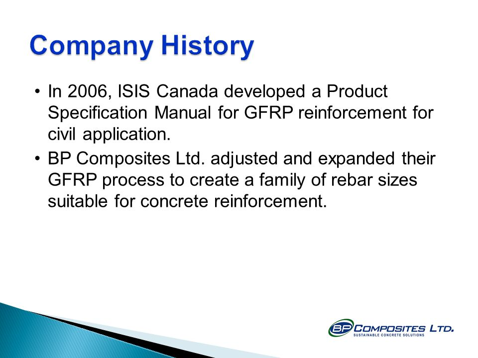 In 2006, ISIS Canada developed a Product Specification Manual for GFRP reinforcement for civil application.