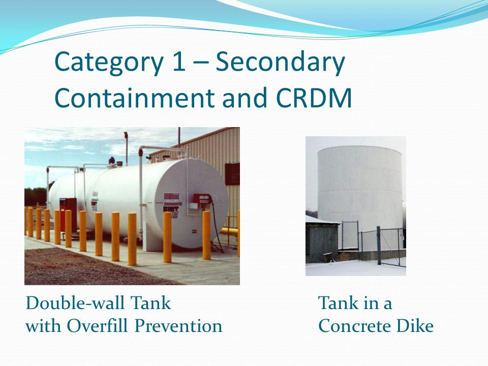 Category 1 – Secondary Containment and CRDM Double-wall Tank Tank in a with Overfill Prevention Concrete Dike