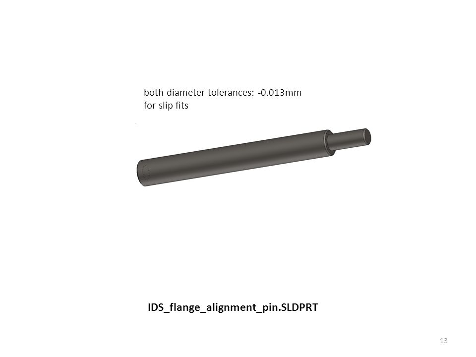 13 IDS_flange_alignment_pin.SLDPRT both diameter tolerances: -0.013mm for slip fits