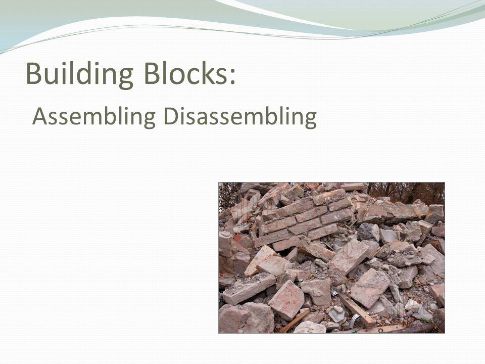 Building Blocks: Assembling Disassembling