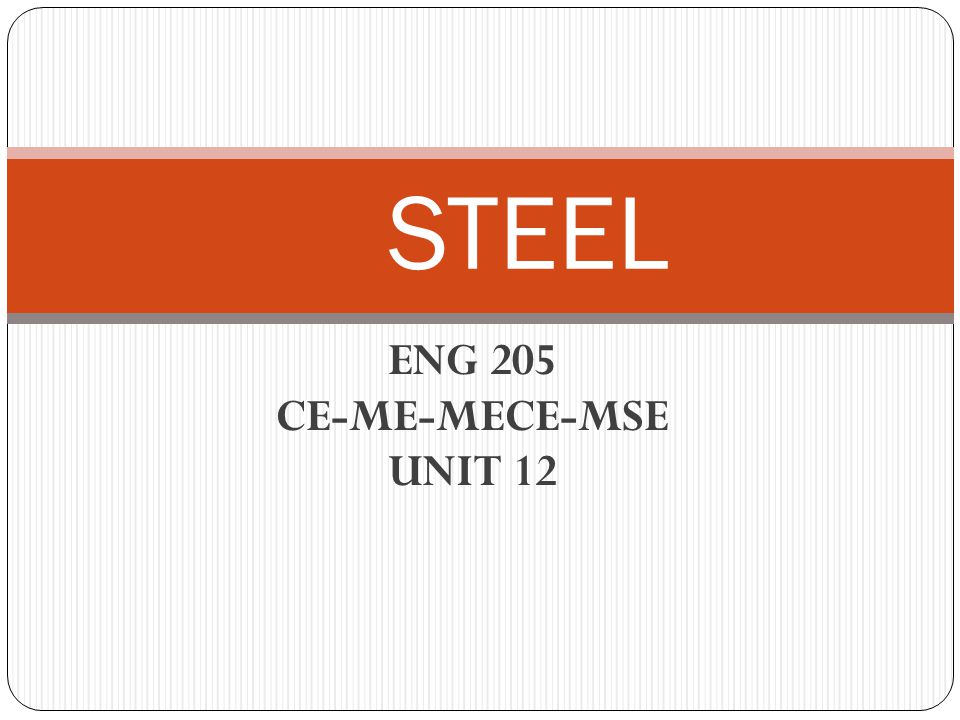 BASIC CONCEPTS STEEL: It is the most widely used material in engineering.