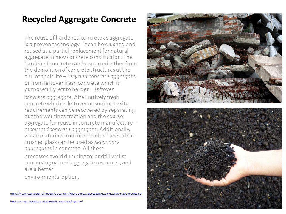 The reuse of hardened concrete as aggregate is a proven technology - it can be crushed and reused as a partial replacement for natural aggregate in ne