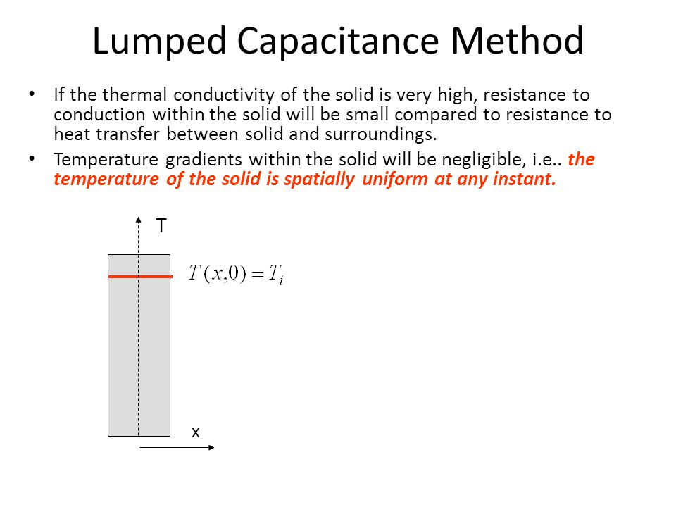 Lumped Capacitance Method If the thermal conductivity of the solid is very high, resistance to conduction within the solid will be small compared to r