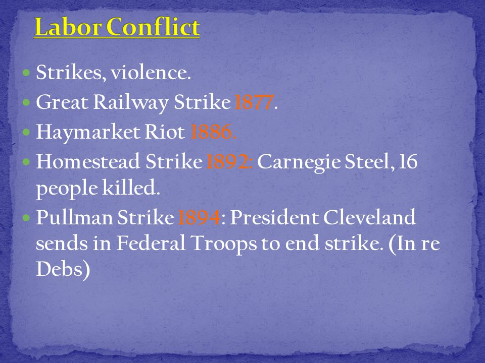 Strikes, violence. Great Railway Strike 1877. Haymarket Riot 1886.